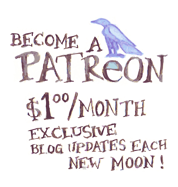 Become a Patreon. $1.00 per month for exclusive blog updates each new moon.